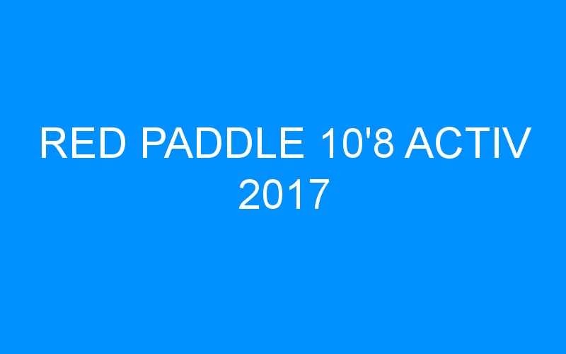 RED PADDLE 10'8 ACTIV 2017
