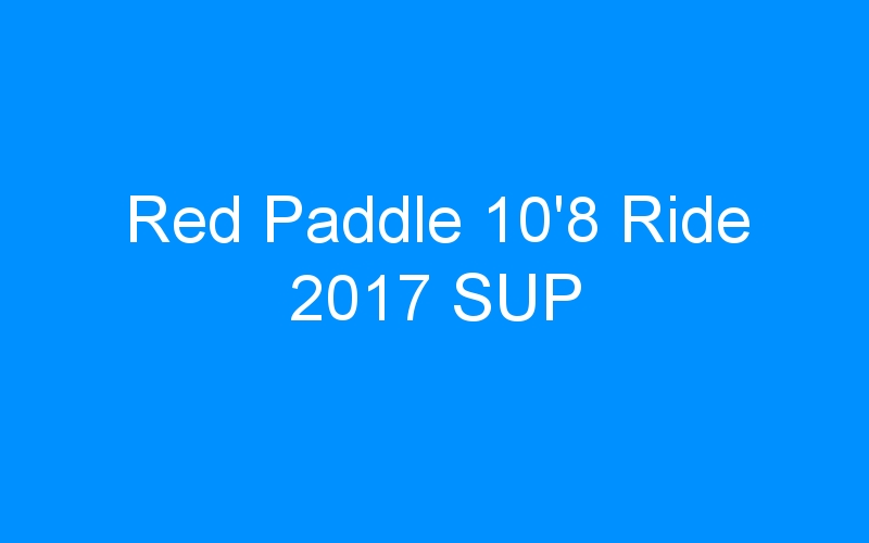 Red Paddle 10'8 Ride 2017 SUP