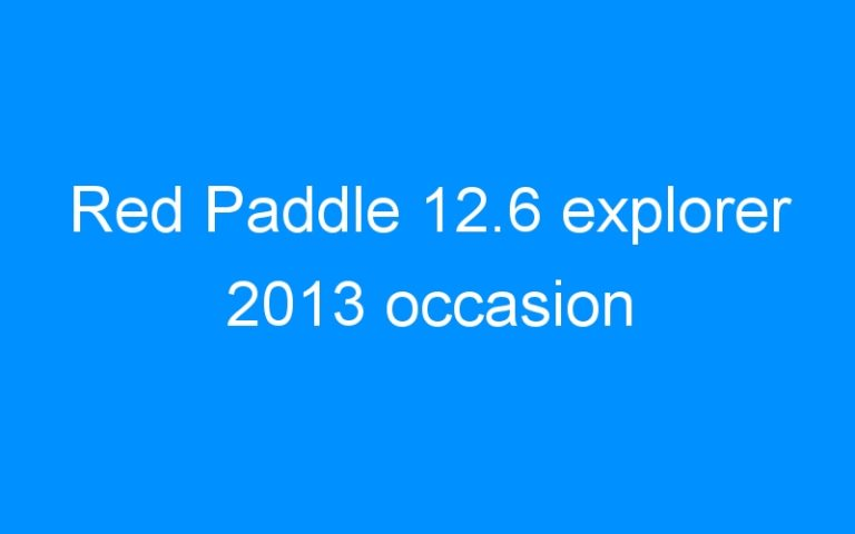 Red Paddle 12.6 explorer 2013 occasion