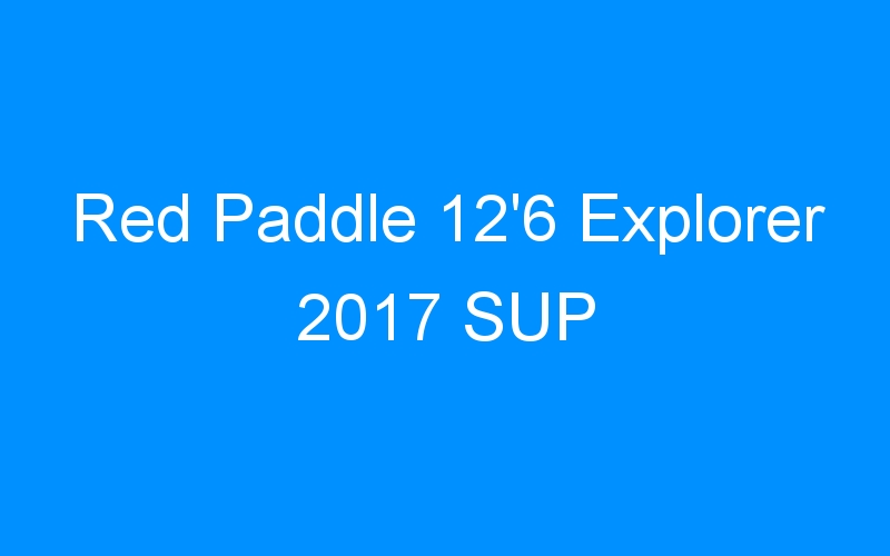 Red Paddle 12'6 Explorer 2017 SUP