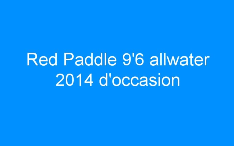 Red Paddle 9'6 allwater 2014 d'occasion
