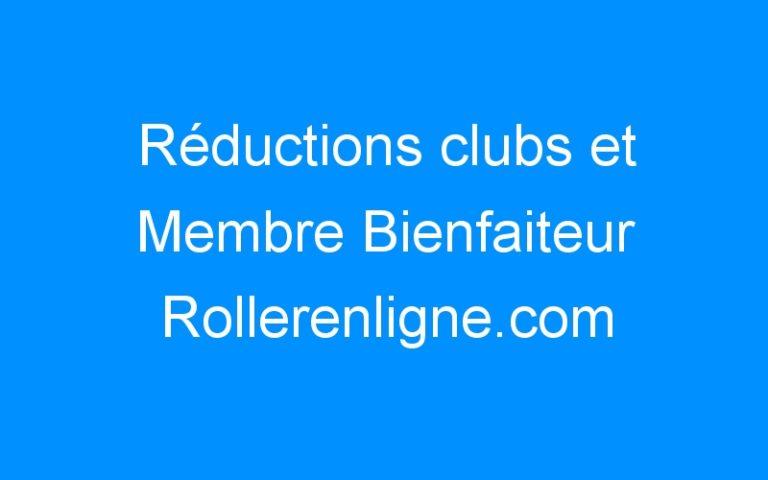 Réductions clubs et Membre Bienfaiteur Rollerenligne.com