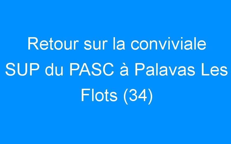 Retour sur la conviviale SUP du PASC à Palavas Les Flots (34)