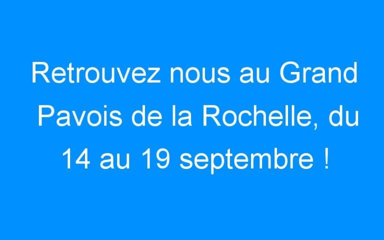 Retrouvez nous au Grand Pavois de la Rochelle, du 14 au 19 septembre !