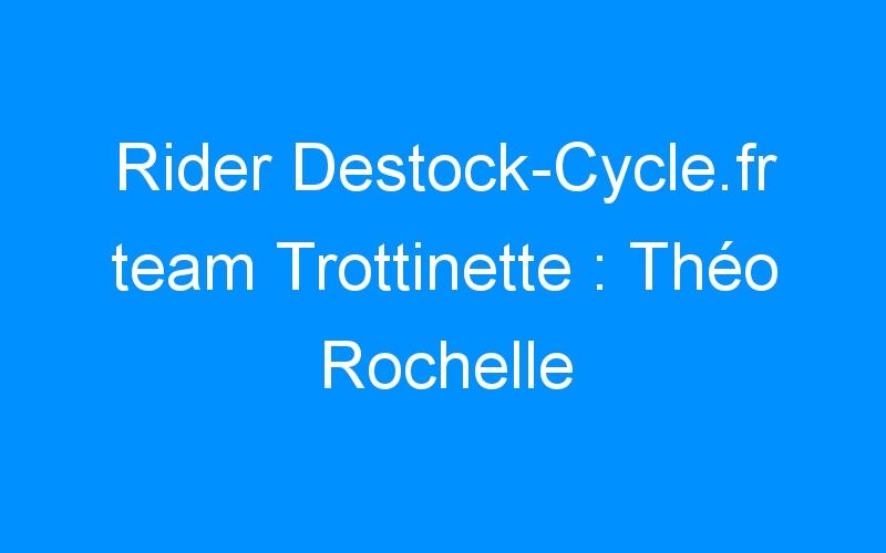 Rider Destock-Cycle.fr team Trottinette : Théo Rochelle
