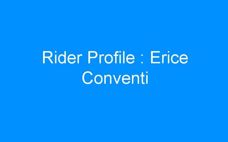 Rider Profile : Erice Conventi