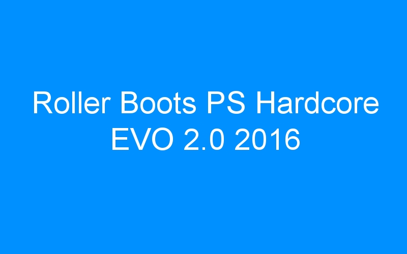 Roller Boots PS Hardcore EVO 2.0 2016