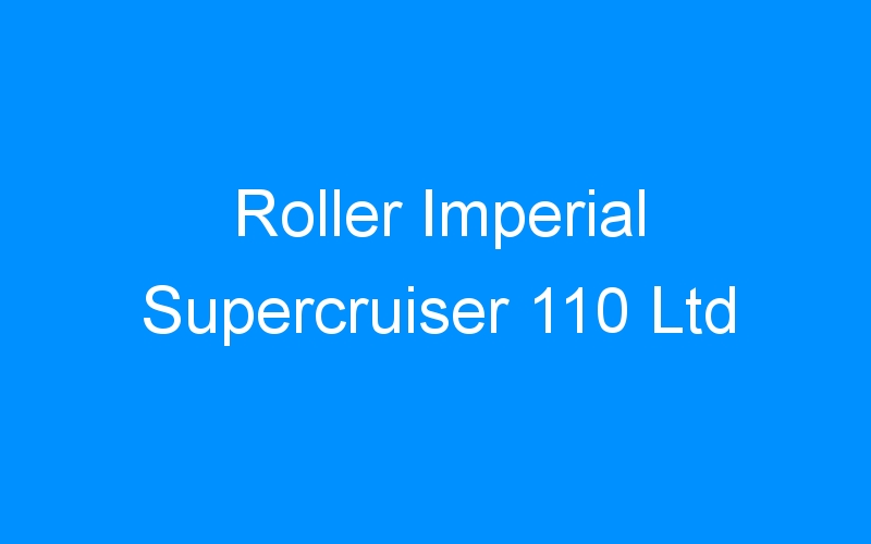 Roller Imperial Supercruiser 110 Ltd