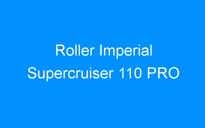 Roller Imperial Supercruiser 110 PRO