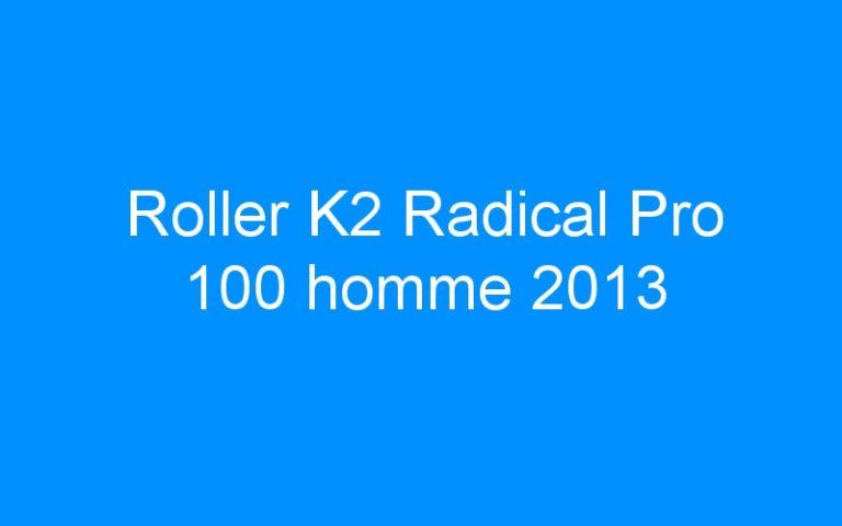 Roller K2 Radical Pro 100 homme 2013