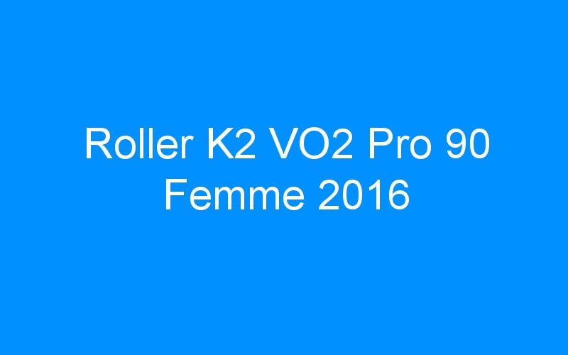 Roller K2 VO2 Pro 90 Femme 2016