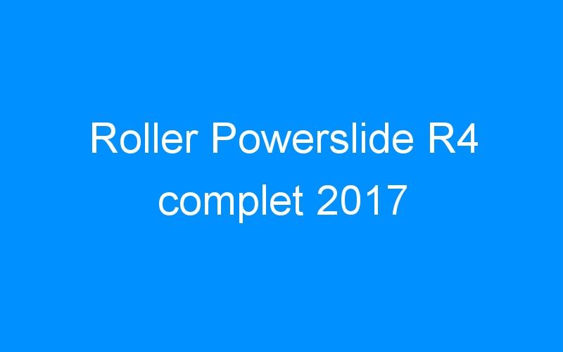 Roller Powerslide R4 complet 2017