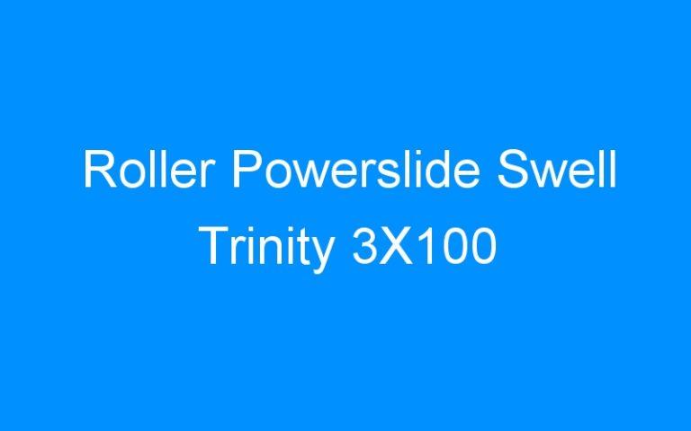 Roller Powerslide Swell Trinity 3X100