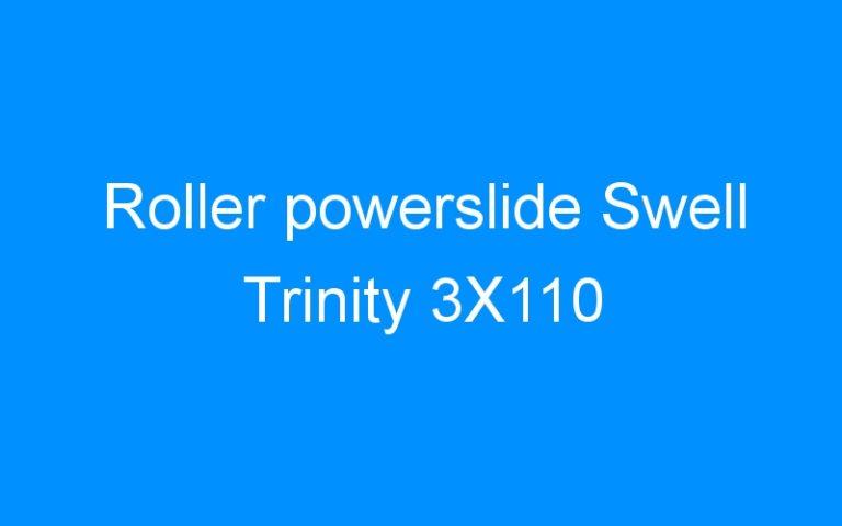Roller powerslide Swell Trinity 3X110