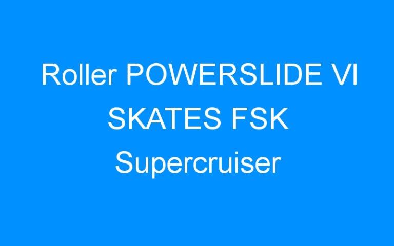 Roller POWERSLIDE VI SKATES FSK Supercruiser