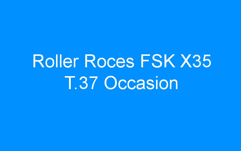 Roller Roces FSK X35 T.37 Occasion