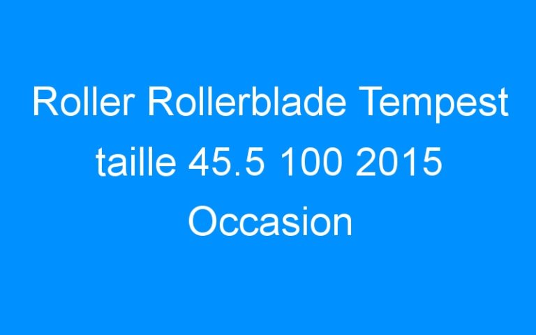 Roller Rollerblade Tempest taille 45.5 100 2015 Occasion