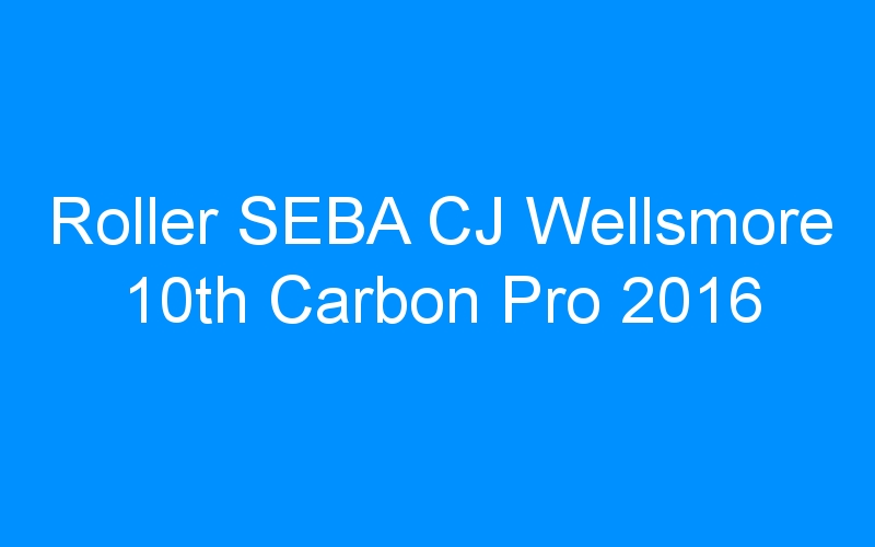 Roller SEBA CJ Wellsmore 10th Carbon Pro 2016