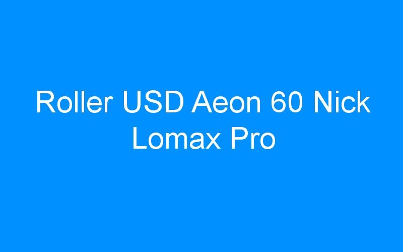 Roller USD Aeon 60 Nick Lomax Pro