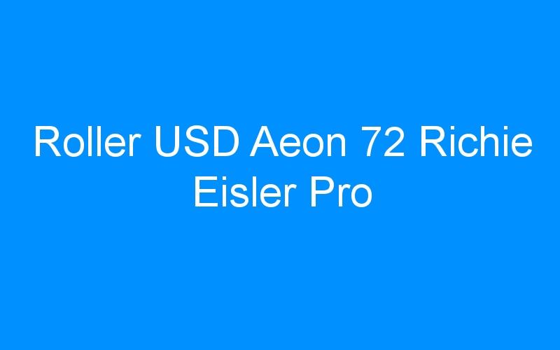 Roller USD Aeon 72 Richie Eisler Pro