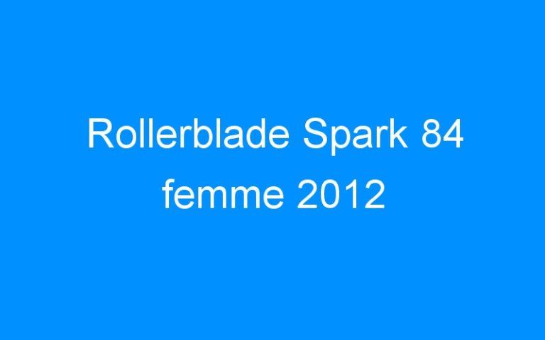 Rollerblade Spark 84 femme 2012