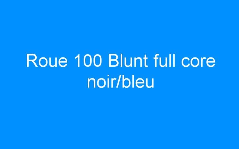 Roue 100 Blunt full core noir/bleu