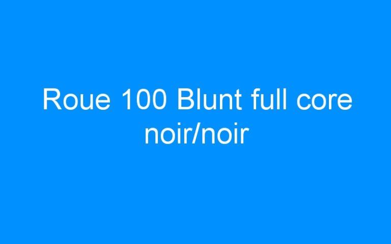 Roue 100 Blunt full core noir/noir