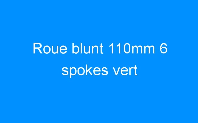 Roue blunt 110mm 6 spokes vert