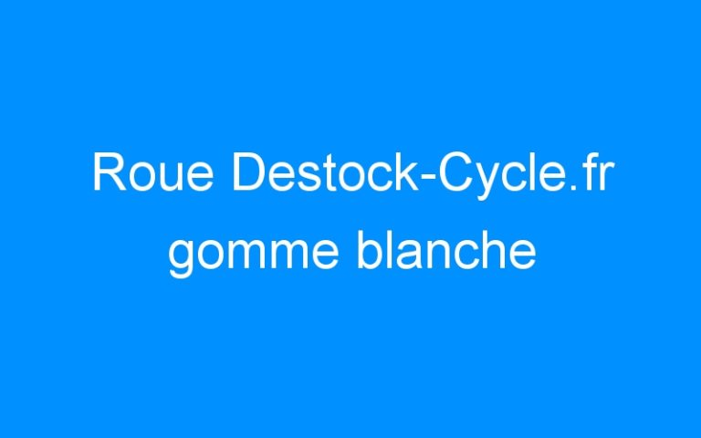 Roue Destock-Cycle.fr gomme blanche