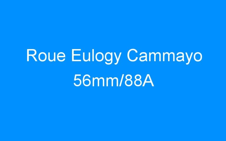 Roue Eulogy Cammayo 56mm/88A