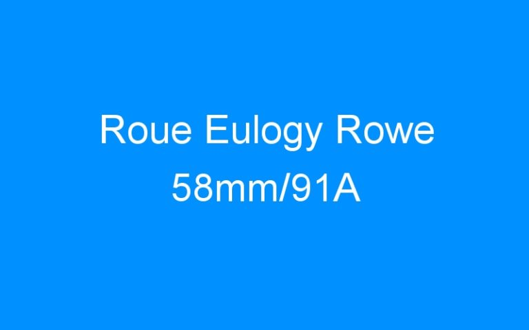 Roue Eulogy Rowe 58mm/91A