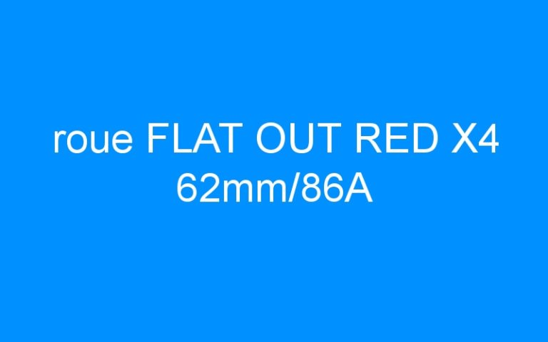 roue FLAT OUT RED X4 62mm/86A