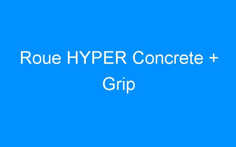 Roue HYPER Concrete + Grip