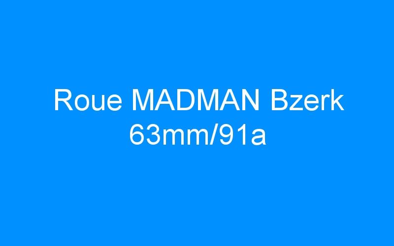 Roue MADMAN Bzerk 63mm/91a