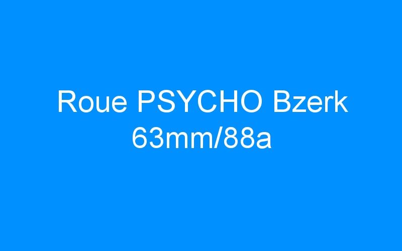 Roue PSYCHO Bzerk 63mm/88a