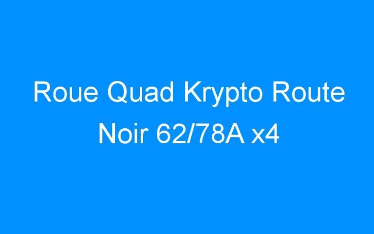 Roue Quad Krypto Route Noir 62/78A x4