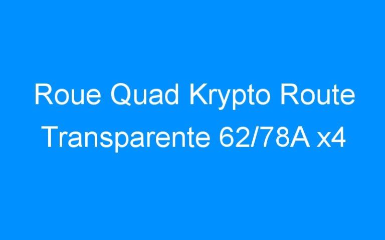 Roue Quad Krypto Route Transparente 62/78A x4