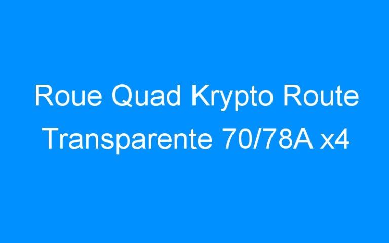 Roue Quad Krypto Route Transparente 70/78A x4