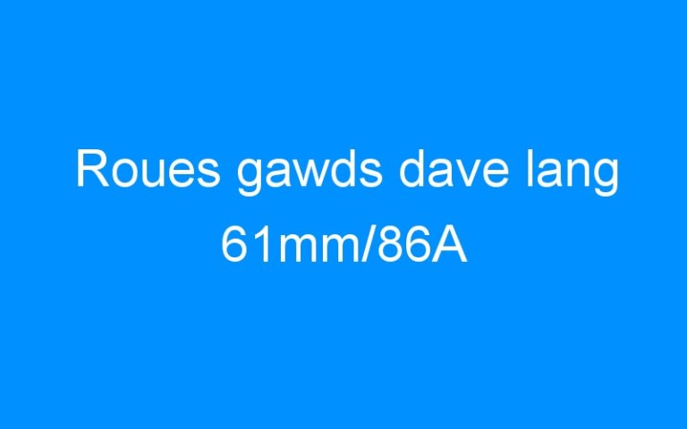 Roues gawds dave lang 61mm/86A
