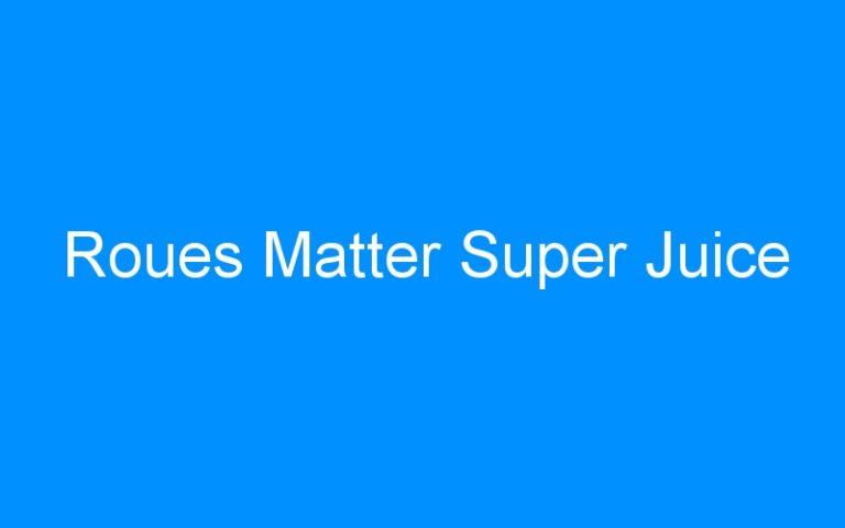 Roues Matter Super Juice