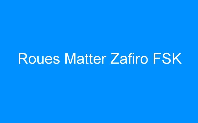 Roues Matter Zafiro FSK