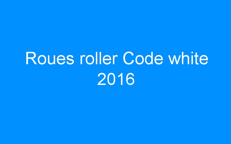 Roues roller Code white 2016