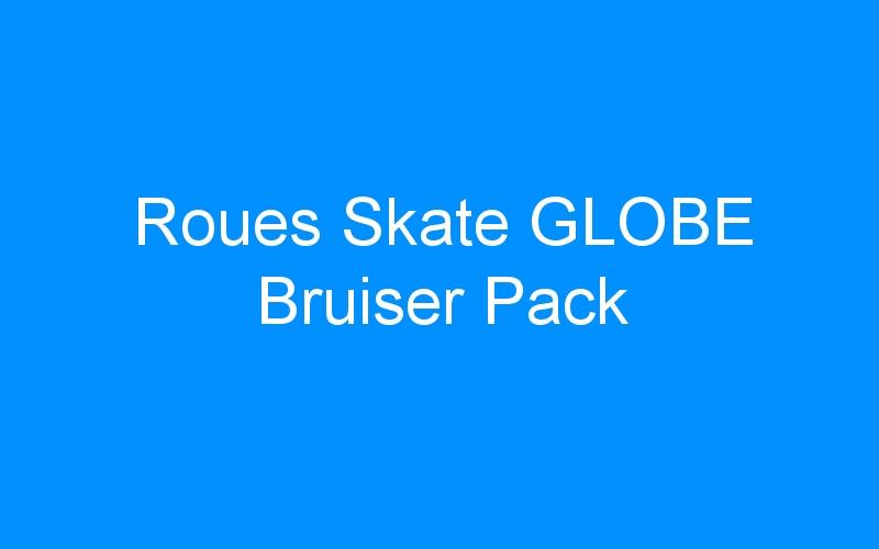 Roues Skate GLOBE Bruiser Pack