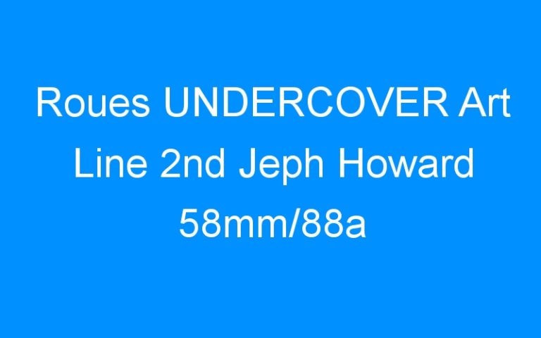 Roues UNDERCOVER Art Line 2nd Jeph Howard 58mm/88a