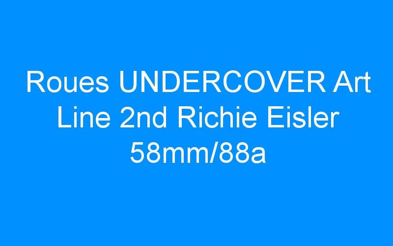 Roues UNDERCOVER Art Line 2nd Richie Eisler 58mm/88a