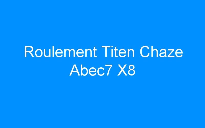 Roulement Titen Chaze Abec7 X8
