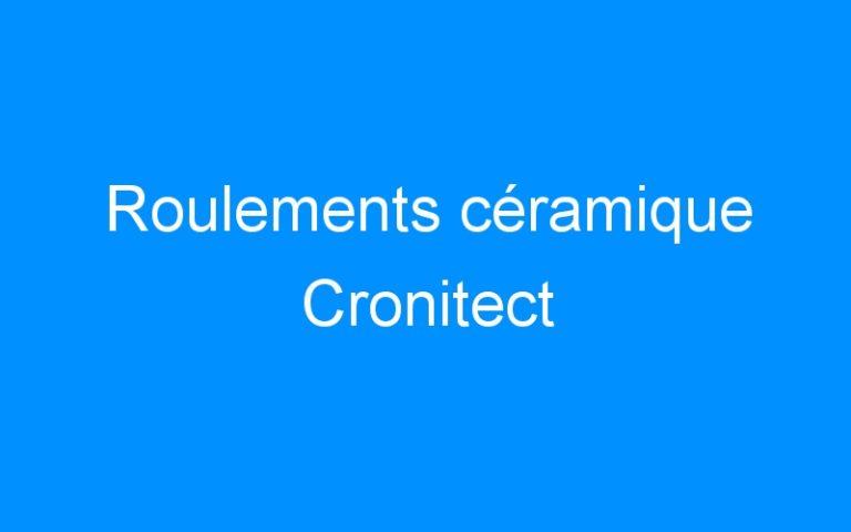 Roulements céramique Cronitect