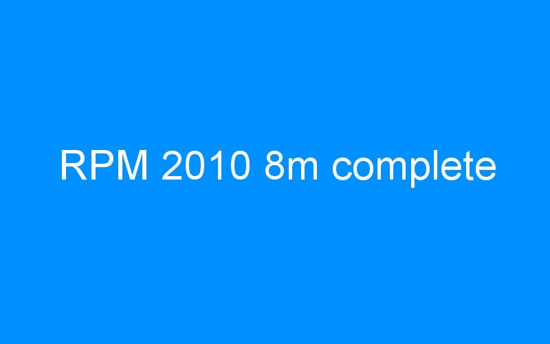 RPM 2010 8m complete