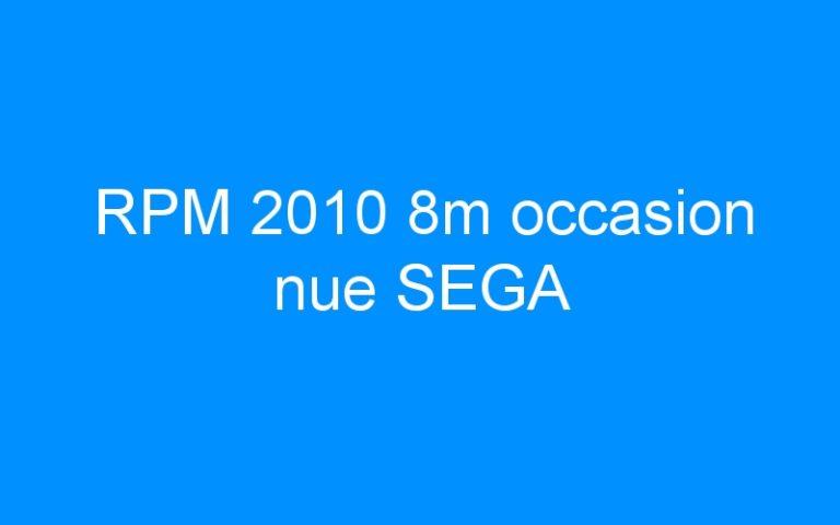 RPM 2010 8m occasion nue SEGA