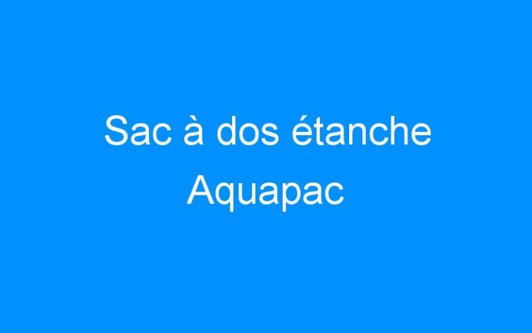 Sac à dos étanche Aquapac